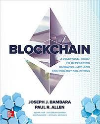 Blockchain: A Practical Guide to Developing Business, Law, and Technology Sol...