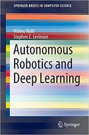 Autonomous Robotics and Deep Learning By Vishnu Nath, Stephen E. Levinson