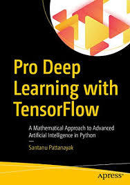 Pro Deep Learning with TensorFlow: A Mathematical Approach to Advanced Artifi...