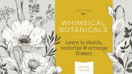 Botanical Drawing: Learn to Sketch Flowers, and Arrange in Adobe Illustrator
